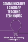 Communicative Language Teaching Techniques: What Are 3 Learning Strategies?: Teaching Techniques And Methodology Mcqs For Fpsc Test Cover Image