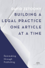 Building a Law Practice One Article at a Time: How to Master Thought Leadership and Expertise-Based Marketing Through Publications Cover Image