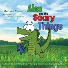 Alex and the Scary Things: A Story to Help Children Who Have Experienced Something Scary Cover Image