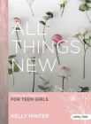 All Things New - Teen Girls' Bible Study Book: A Study on 2 Corinthians for Teen Girls Cover Image