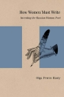 How Women Must Write: Inventing the Russian Woman Poet (Studies in Russian Literature and Theory) Cover Image