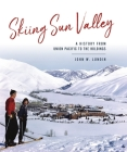 Skiing Sun Valley: A History from Union Pacific to the Holdings Cover Image