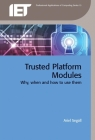 Trusted Platform Modules: Why, When and How to Use Them (Computing and Networks) Cover Image