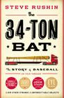 The 34-Ton Bat: The Story of Baseball as Told Through Bobbleheads, Cracker Jacks, Jockstraps, Eye Black, and 375 Other Strange and Unforgettable Objects Cover Image