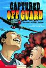 Captured Off Guard: The Attack on Pearl Harbor (Graphic Flash Graphic Novels) Cover Image