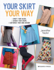 Your Skirt, Your Way: Draft your block, choose your shape, customise your own design! Cover Image