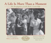 A Life Is More Than a Moment, 50th Anniversary: The Desegregation of Little Rock's Central High Cover Image