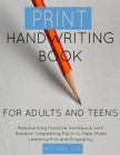 Print Handwriting Book for Adults and Teens: Handwriting Practice Workbook with Random Fun Facts to Help Make Learning Fun and Engaging. Cover Image