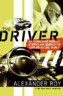 The Driver: My Dangerous Pursuit of Speed and Truth in the Outlaw Racing World Cover Image