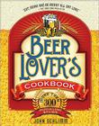 The Beer Lover's Cookbook: More Than 300 Recipes All Made with Beer Cover Image
