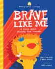 Brave Like Me: A Story about Finding Your Courage Cover Image