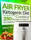 Air Fryer Ketogenic Diet Cookbook: 250 Recipes to Stay Fit and Healthy Cover Image