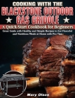 Cooking With the Blackstone Outdoor Gas Griddle, A Quick-Start Cookbook for Beginners: Great Guide with Healthy and Simple Recipes to Eat Flavorful an Cover Image