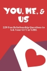 You, Me, and Us: 229 Fun Relationship Questions to Ask Your Guy or Girl Cover Image