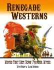 Renegade Westerns: Movies That Shot Down Frontier Myths Cover Image