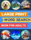 Large Print Word Search Book for Adults: 100 Easy, Entertaining and Fun Word Finds Puzzles! Easy-To-Read Cover Image