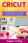 Cricut: The Complete Beginner's Collection to Learn the Art of Cricut. How to Get the Best From Your Cricut Machine With Desig Cover Image