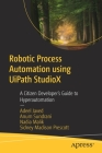 Robotic Process Automation Using Uipath Studiox: A Citizen Developer's Guide to Hyperautomation Cover Image