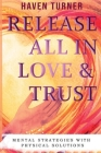 Release All In Love & Trust: Mental Strategies With Physical Solutions Cover Image