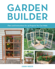 Garden Builder: Plans and Instructions for 35 Projects You Can Make Cover Image