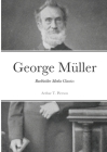 George Müller of Bristol and his Witness to a Prayer-Hearing God: Burkholder Media Classics Cover Image