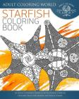 Starfish Coloring Book: An Adult Coloring Book of 40 Zentangle Starfish Coloing Pages for Seaside and Beach Lovers Cover Image