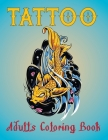Tattoo Adults Coloring Book: An Adult Coloring Book with Awesome and Relaxing Tattoo Designs for Men and Women Coloring Pages Vol-1 Cover Image