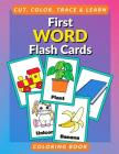 First Word Flash Cards Coloring Book: Flashcards for Toddlers to Cut, Color and Learn First 100 Words Coloring Book for Preschoolers and Kindergartner Cover Image