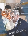 Create Blog & Earn Money: A Blogging Cover Image