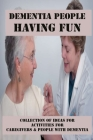 Dementia People Having Fun: Collection Of Ideas For Activities For Caregivers & People With Dementia: Activities For Dementia Patients In Hospital Cover Image