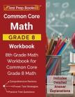 Common Core Math Grade 8 Workbook: 8th Grade Math Workbook for Common Core Grade 8 Math [Includes Detailed Answer Explanations] Cover Image