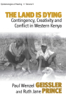 The Land Is Dying: Contingency, Creativity and Conflict in Western Kenya (Epistemologies of Healing #5) Cover Image