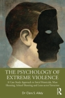 The Psychology of Extreme Violence: A Case Study Approach to Serial Homicide, Mass Shooting, School Shooting and Lone-actor Terrorism Cover Image