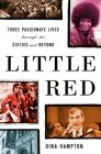 Little Red: Three Passionate Lives Through the Sixties and Beyond Cover Image