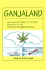 Ganjaland: An american fugitives true story: Forty years in the Marijuana Smuggling Business Cover Image