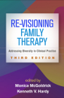 Re-Visioning Family Therapy, Third Edition: Addressing Diversity in Clinical Practice Cover Image