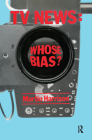 Television News: Whose Bias? - A Casebook Analysis of Strikes, Television and Media Studies Cover Image