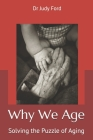 Why We Age: Solving the Puzzle of Aging Cover Image