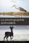 La photographie animalière: guide pratique Cover Image