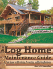 The Log Home Maintenance Guide: A Field Guide for Identifying, Preventing, and Solving Problems Cover Image