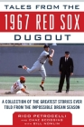 Tales from the 1967 Red Sox Dugout: A Collection of the Greatest Stories Ever Told from the Impossible Dream Season (Tales from the Team) Cover Image