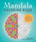 The Mandala Coloring Book, Volume II: Relax, Calm Your Mind, and Find Peace with 100 Mandala Coloring Pages Cover Image