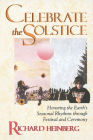 Celebrate the Solstice: Honoring the Earth's Seasonal Rhythms through Festival and Ceremony Cover Image