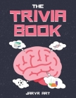 The Trivia Book: 50 Difficult Trivia Questions and Answers for Smart Kids & Adults, Only Geniuses Will Get Right Cover Image