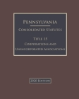 Pennsylvania Consolidated Statutes Title 15 Corporations and Unincorporated Associations 2020 Edition Cover Image