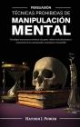 Técnicas Prohibidas de Manipulación Mental: Persuasión - Psicología oscura para convencer a la gente, influir en las decisiones y convertirse en un co Cover Image
