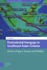Postcolonial Hangups in Southeast Asian Cinema: Poetics of Space, Sound, and Stability Cover Image