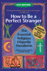 How to Be a Perfect Stranger (6th Edition): The Essential Religious Etiquette Handbook Cover Image