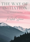 The way of initiation: by Rudolf Steiner Cover Image