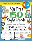 My First 150 Sight Words Workbook: (Ages 6-8) Bilingual (English / German) (Englisch / Deutsch): Learn to Write 150 and Read 500 Sight Words (Body, Ac Cover Image